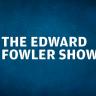The Edward Fowler Show